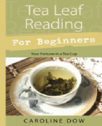 Tea Leaf Reading For Beginners - Caroline Dow
